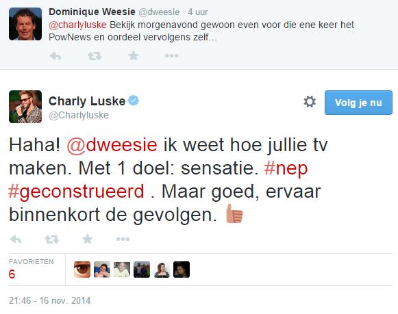 Charly Luske op Twitter- -Haha! @dweesie ik weet hoe jullie tv maken. Met 1 doel- sensatie. #nep #geconstrueerd . Maar goed, ervaar binnenkort de gevolgen