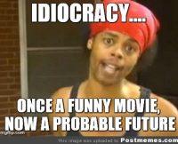 c Flickr postmemes photostream Idiocracy